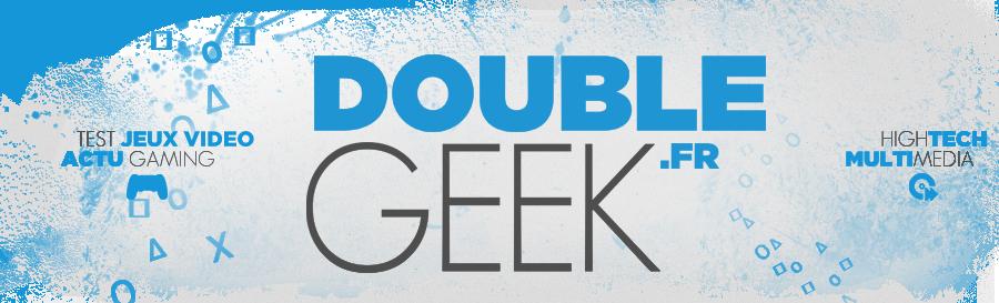 DoubleGeek - Blog Jeux vidéo, PS3, PS4, High-Tech, Concours…
